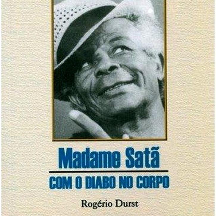 Biografia de Madame Satã escrita por Rogério Durst, com base em artigos de jornal, entrevistas do próprio, de amigos e de conhecidos (Foto: Reprodução)